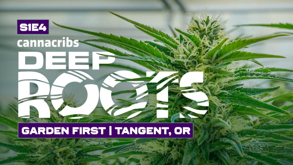 Canna Cribs Deep Roots Season 1 Episode 4- Garden First Tangent Oregon